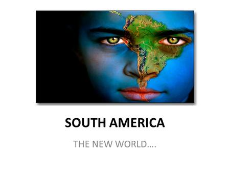 SOUTH AMERICA THE NEW WORLD….. 12 Nations and 3 territories.