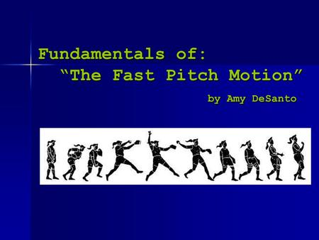 "Fundamentals of: ""The Fast Pitch Motion"" by Amy DeSanto."