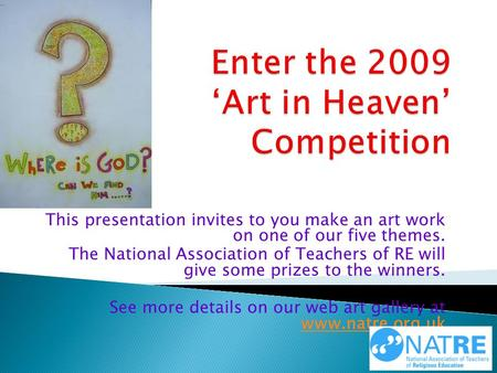 This presentation invites to you make an art work on one of our five themes. The National Association of Teachers of RE will give some prizes to the winners.