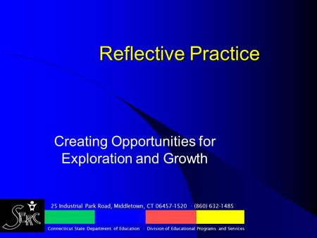 Reflective Practice Creating Opportunities for Exploration and Growth 25 Industrial Park Road, Middletown, CT 06457-1520 · (860) 632-1485 Connecticut.