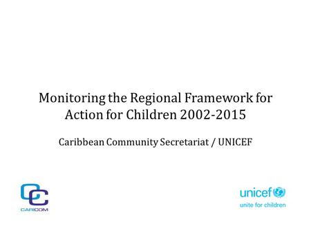 Monitoring the Regional Framework for Action for Children 2002-2015 Caribbean Community Secretariat / UNICEF.