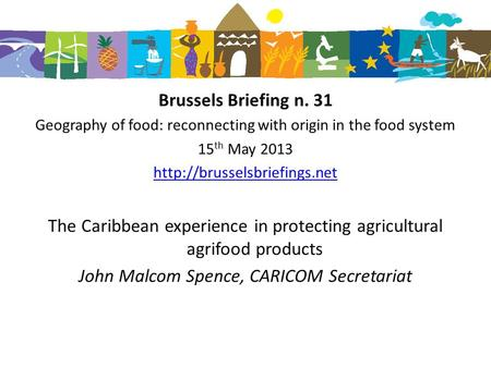 Brussels Briefing n. 31 Geography of food: reconnecting with origin in the food system 15 th May 2013  The Caribbean experience.