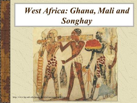 West Africa: Ghana, Mali and Songhay.