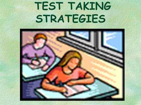 TEST TAKING STRATEGIES. READING STRATEGIES:  GLANCE AT THE QUESTIONS FIRST!  THIS IS NOT A MEMORY TEST!  DON'T LET BIG WORDS SCARE YOU!  READ ALL.