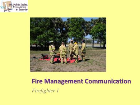 Fire Management Communication Firefighter I. Copyright © Texas Education Agency 2013. All rights reserved. Images and other multimedia content used with.