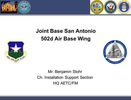 Pwc Joint Base San Antonio 502d Air Base Wing Mr. Benjamin Stohr Ch. Installation Support Section HQ AETC/FM.
