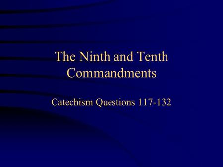 The Ninth and Tenth Commandments Catechism Questions 117-132.