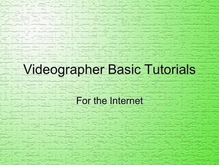 Videographer Basic Tutorials For the Internet. Materials you should have At least a 150 GB external drive Your camera The proper cables needed to connect.