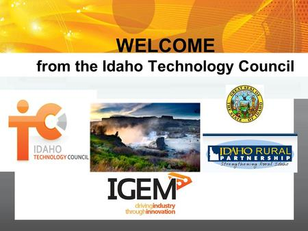 I D A H O T E C H N O L O G Y C O U N C I L 0 WELCOME from the Idaho Technology Council.