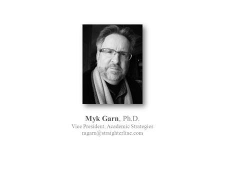 Myk Garn, Ph.D. Vice President, Academic Strategies