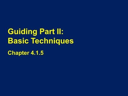 Guiding Part II: Basic Techniques Chapter 4.1.5. Overview This power point will show the basic techniques for guiding including: How it works Various.