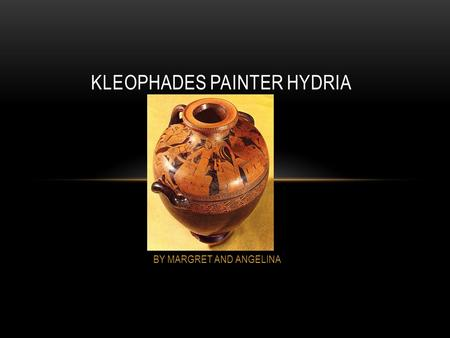 BY MARGRET AND ANGELINA KLEOPHADES PAINTER HYDRIA.