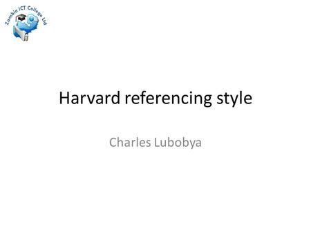 Harvard referencing style Charles Lubobya. Direct quote from a book or journal article When organising our time, Adair (1988: 51) states that 'the centrepiece.