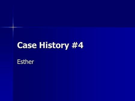 Case History #4 Esther. Background 72 year old female suffered a left CVA July 5 th, 1999 72 year old female suffered a left CVA July 5 th, 1999 Received.