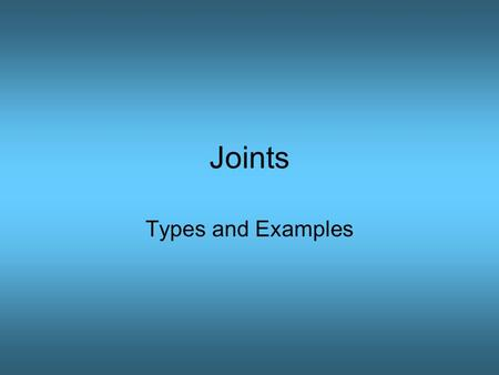 Joints Types and Examples. What is a Joint? Any place where two or more bones meet Classified as immovable or movable.