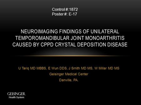 U Tariq MD MBBS, E Wun DDS, J Smith MD MS, W Millar MD MS Geisinger Medical Center Danville, PA. NEUROIMAGING FINDINGS OF UNILATERAL TEMPOROMANDIBULAR.