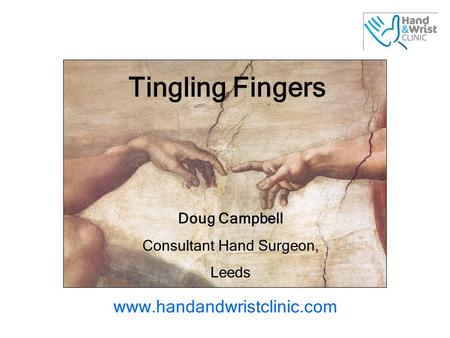 Tingling Fingers Doug Campbell Consultant Hand Surgeon, Leeds www.handandwristclinic.com.