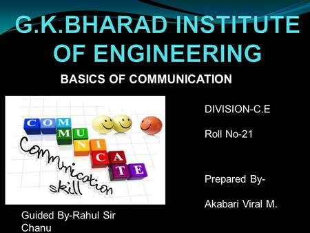 BASICS OF COMMUNICATION DIVISION-C.E Roll No-21 Prepared By- Akabari Viral M. Guided By-Rahul Sir Chanu.
