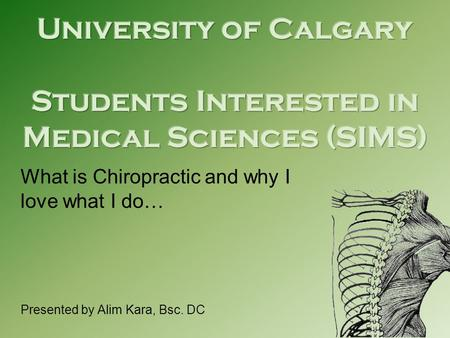 What is Chiropractic and why I love what I do… Presented by Alim Kara, Bsc. DC.