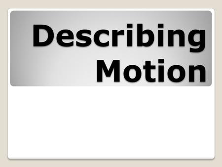 Describing Motion. Speed The distance an object travels in a certain amount of time. ◦Average speed – Total distance divided by total time ◦Constant speed.