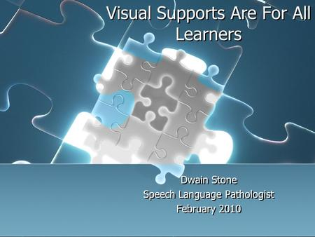 Visual Supports Are For All Learners Dwain Stone Speech Language Pathologist February 2010 Visual Supports Are For All Learners Dwain Stone Speech Language.
