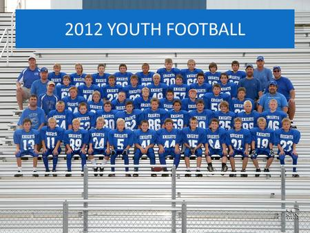 2012 YOUTH FOOTBALL. 4-5-6-TACKLE FOOTBALL PROGRAM INTRO- KEVIN HAGGE – COORDINATOR BOB DITTRICH – COORDINATOR DAY/DAY MIKE SCHAFFER – HEAD FOOTBALL COACH.