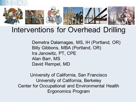 Interventions for Overhead Drilling Demetra Dalamagas, MS, IH (Portland, OR) Billy Gibbons, MBA (Portland, OR) Ira Janowitz, PT, CPE Alan Barr, MS David.