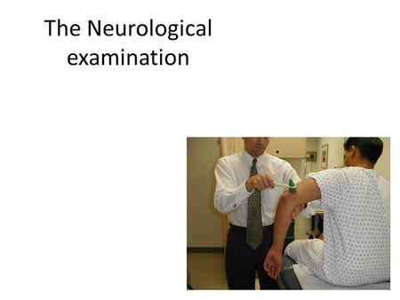 The Neurological examination. General frame Reduced your neurological differential diagnosis How the symptoms started? How they progressed over time?