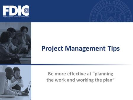 "Be more effective at ""planning the work and working the plan"" Project Management Tips."