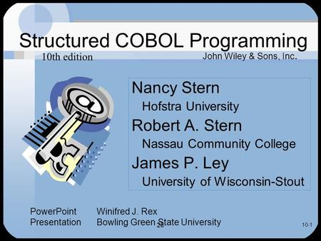 28 10-1 Structured COBOL Programming Nancy Stern Hofstra University Robert A. Stern Nassau Community College James P. Ley University of Wisconsin-Stout.