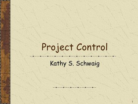 1 Project Control Kathy S. Schwaig. 2 What is Project Control? Project control is the continuous monitoring of the project for deviations from plan (time,