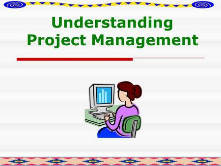 Understanding Project Management. Project attributes  The project has a purpose  Project has a life cycle like an organic entity  Project has clearly.