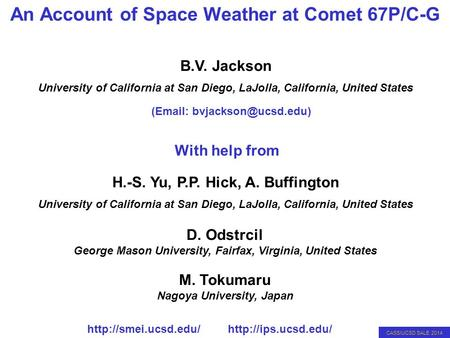 CASS/UCSD SALE 2014 An Account of Space Weather at Comet 67P/C-G H.-S. Yu, P.P. Hick, A. Buffington University of California at San Diego, LaJolla, California,