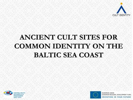 ANCIENT CULT SITES FOR COMMON IDENTITY ON THE BALTIC SEA COAST.