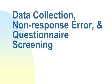 Data Collection, Non-response Error, & Questionnaire Screening.
