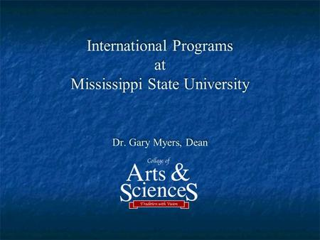 International Programs at Mississippi State University Dr. Gary Myers, Dean.