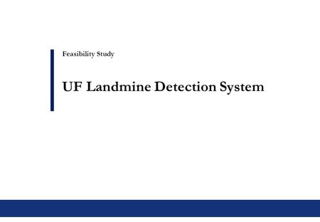 Feasibility Study UF Landmine Detection System. 1 UF Mine Detection Technology  What does it do? –Identifies landmines based on GPR image  What is it?
