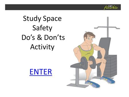Study Space Safety Do's & Don'ts Activity ENTER. Which image demonstrates good posture?