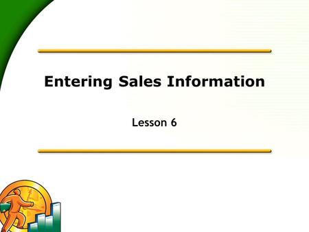 Entering Sales Information Lesson 6. 2 Lesson objectives  To learn about the different formats available for sales forms  To save sales and purchase.