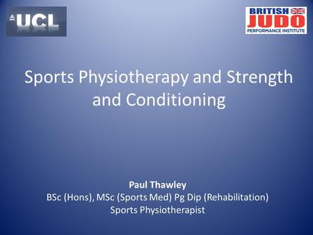 Paul Thawley BSc (Hons), MSc (Sports Med) Pg Dip (Rehabilitation) Sports Physiotherapist Sports Physiotherapy and Strength and Conditioning.