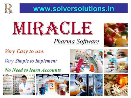 MIRACLE www.solversolutions.in Pharma Software Very Easy to use. Very Simple to Implement No Need to learn Accounts.