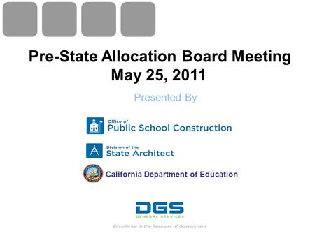 California Department of Education Pre-State Allocation Board Meeting May 25, 2011 Presented By.