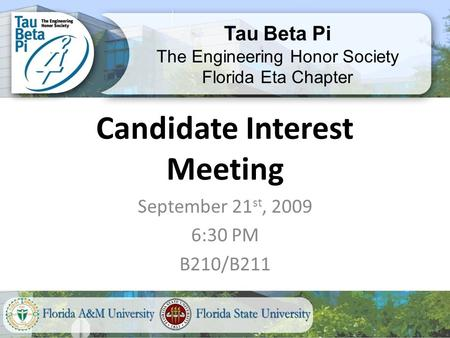 Candidate Interest Meeting September 21 st, 2009 6:30 PM B210/B211 Tau Beta Pi The Engineering Honor Society Florida Eta Chapter.