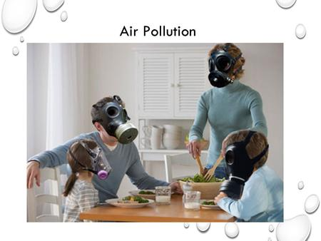 Air Pollution. Any contamination of the air Can be caused by humans or nature.