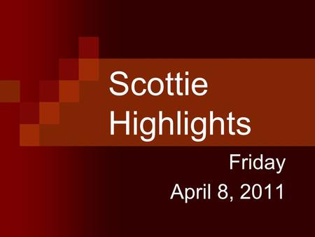 Scottie Highlights Friday April 8, 2011. Menu Fish on Bun or Chicken Nuggets Mixed Veggies Pears.