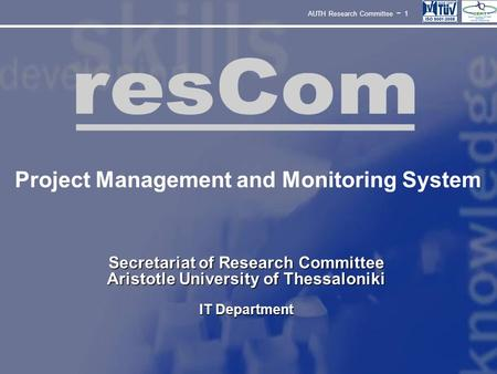 ResCom AUTH Research Committee - 1 Secretariat of Research Committee Aristotle University of Thessaloniki IT Department Project Management and Monitoring.