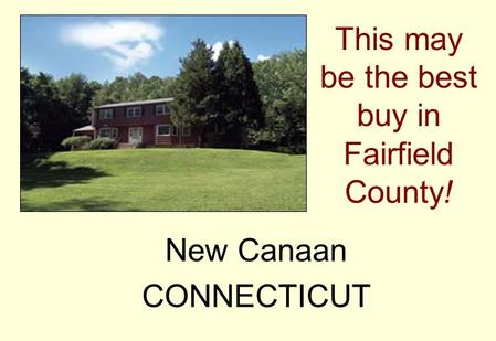 This may be the best buy in Fairfield County! New Canaan CONNECTICUT.