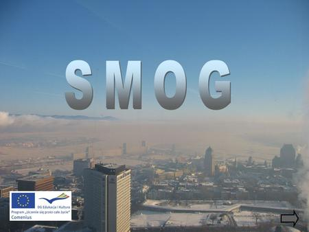 Smog is one of current environmental problems in big cities.