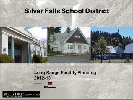 Long Range Facility Planning 2012-13 assisted by Silver Falls School District.