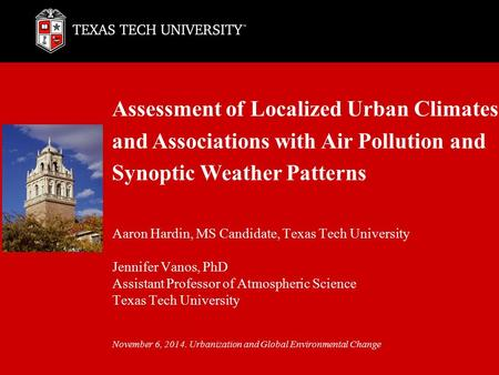 Assessment of Localized Urban Climates and Associations with Air Pollution and Synoptic Weather Patterns Aaron Hardin, MS Candidate, Texas Tech University.